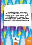 100 of the Most Shocking Reviews the Disappearing Spoon PDF