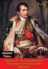 History Of The Consulate And The Empire Of France Under Napoleon Vol. I [Illustrated Edition]