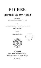Richer, histoire de son temps, texte reproduit d'après l'éd. orig. donnée par G.H. Pertz, avec tr. fr., notice et commentaire par J. Guadet: Volume 2
