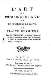 L'art de prolonger la vie et de conserver la santé, ou, Traité d'hygiene Par M. Pressavin.....