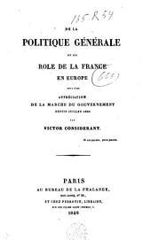 De la politique générale et du rôle de la France en Europe suivie d'une appréciation de la marche du gouvernement depuis Juillet 1830