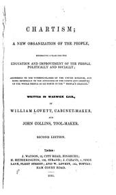 Chartism; a New Organization of the People: Embracing a Plan for the Education and Improvement of the People, Politically and Socially...written in Warwick Gaol