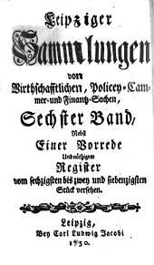 Leipziger Sammlungen von Wirthschafftlichen, Policey- Cammer- und Finantz-Sachen: Band 6