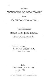 On Some Influences of Christianity Upon National Character: Three Lectures Delivered in St. Paul's Cathedral, February 4th, 11th, and 18th, 1873