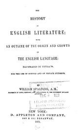 The History of English Literature: With an Outline of the Origin and Growth of the English Language : Illustrated by Extracts : for the Use of Schools and of Private Students