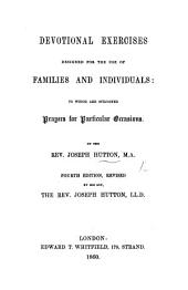 Devotional exercises. ... to which are subjoined, prayers for particular occasions. ... Third edition, edited ... by ... J. Hutton, LL.D., etc
