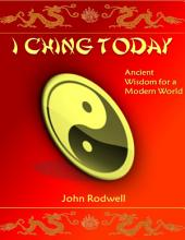 I Ching Today: Ancient Wisdom for a Modern World
