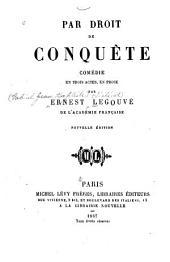 Par droit de conquête: Comédie en trois actes, en prose