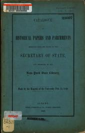 Catalogue of historical papers and parchments received from the Office of the Secretary of State, and deposited in the New York State Library