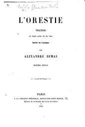 L'Orestie. Tragédie en trois actes et en vers, imitée de l'antique par Alexandre Dumas. Deuxième édition
