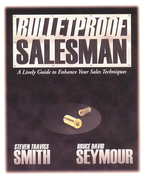 Bulletproof Salesman  A Lively Guide to Enhance Your Sales Techniques