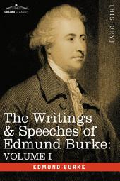 The Writings and Speeches of Edmund Burke: Volume 1