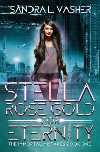Stella Rose Gold for Eternity  The Immortal Mistakes  Book 1  Book