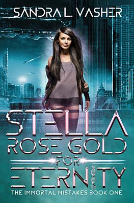 Stella Rose Gold for Eternity  The Immortal Mistakes  Book 1