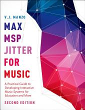Max/MSP/Jitter for Music: A Practical Guide to Developing Interactive Music Systems for Education and More, Edition 2