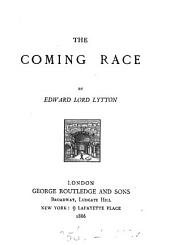 The coming race [by E.G.E.L. Bulwer-Lytton].