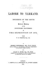 Lahore to Yārkand: Incidents of the Route and Natural History of the Countries Traversed by the Expedition of 1870, Under T. D. Forsyth