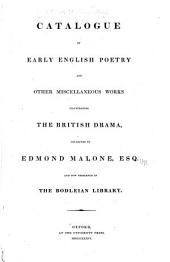 Catalogue of Early English Poetry: And Other Miscellaneous Works Illustrating the British Drama, Collected by Edmond Malone, and Now Preserved in the Bodleian Library