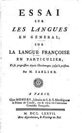 Essai Sur Les Langues En Général: Sur La Langue Françoise En Particulier, Et sa progression depuis Charlemagne jusqu'à présent