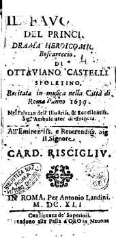 Il fauorito del principe drama heroicomico boscareccio. Di Ottauiano Castelli spoletino. Recitata in musica nella città di Roma l'anno 1639. ... All'eminentiss. ... card. Riscigliu