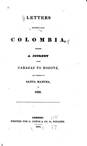 Letters Written from Colombia During a Journey from Caracas to Bogot   and Thence to Santa Martha  in 1823
