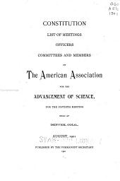 Constitution, List of Meetings, Officers, Committees and Members of the American Association for the Advancement of Science: For the Fiftieth Meeting Held at Denver, Colo., August, 1901