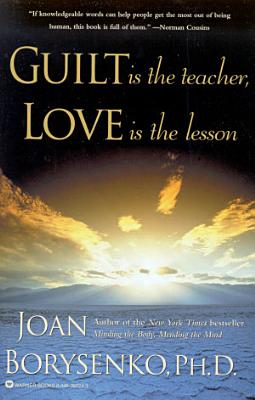 Guilt is the Teacher  Love is the Lesson