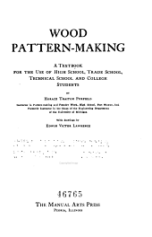 Wood Pattern-making: A Textbook for the Use of High School, Trade School, Technical School and College Students