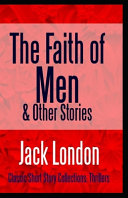 The Faith of Men & Other Stories Annotated