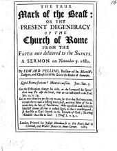 The True Mark of the Beast, Or, The Present Degeneracy of the Church of Rome from the Faith Once Delivered to the Saints: A Sermon on November 5, 1681