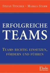 Erfolgreiche Teams: Teams richtig einsetzen, fördern und führen