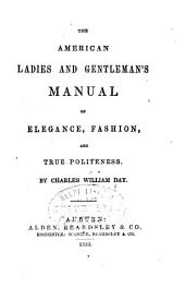 The American Ladies and Gentleman's Manual of Elegance, Fashion, and True Politeness