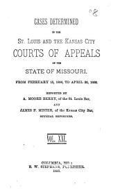 Cases Determined in the St. Louis and the Kansas City Courts of Appeals of the State of Missouri: Volume 21