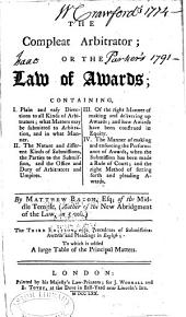 The Compleat Arbitrator, Or, The Law of Awards ...