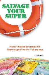 Salvage Your Super: Money-Making Strategies for Financing your Future -- at any age