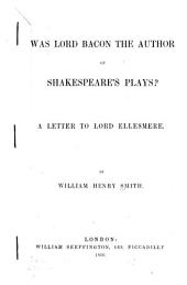 Was Lord Bacon the Author of Shakespeare's Plays?: A Letter to Lord Ellesmere