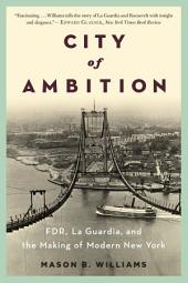 City of Ambition: FDR, LaGuardia, and the Making of Modern New York
