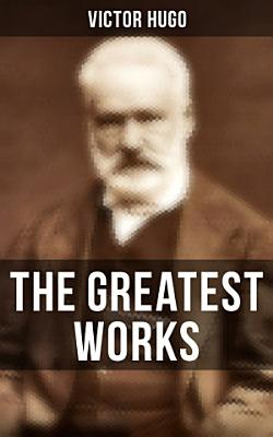 The Greatest Works of Victor Hugo