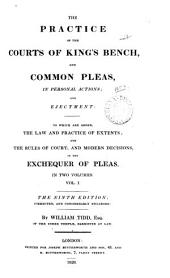 The Practice of the Courts of King's Bench: And Common Pleas, in Personal Actions; and Ejectment: the which are Added the Law and Practice of Extents; and the Rules of Court, and Modern Decisions, in the Exchequer of Pleas ...