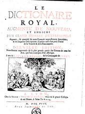 Le dictionaire royal: augmenté de nouveau et enrichi de nouveau d'un grand nombre d'expressions élégantes ...
