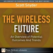 Wireless Future: An Overview of Potential Outcomes And Trends, The