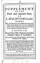 A supplement to the first and second parts of Lay-baptism invalid, in answer to the second part of mr. Bingham's Scholastical history of lay-baptism, by the author of Lay-baptism invalid