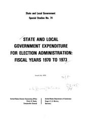 State and Local Government Expenditure for Election Administration, Fiscal Years 1970-1973: Volume 3