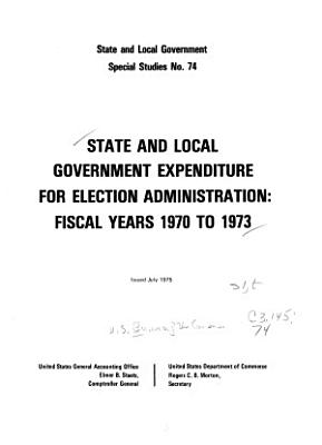 State and Local Government Expenditure for Election Administration  Fiscal Years 1970 1973 PDF