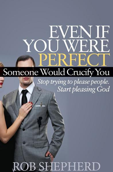 Download Even If You Were Perfect  Someone Would Crucify You Book