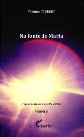 Na fonte de Maria: Crônicas de um Convite à Vida -, Volume5
