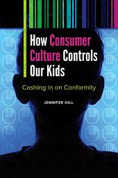 How Consumer Culture Controls Our Kids: Cashing in on Conformity: Cashing in on Conformity