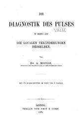 Die Diagnostik des Pulses in Bezug auf die localen Veränderungen desselben