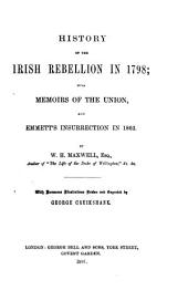 History of the Irish Rebellion in 1798: With Memoirs of the Union, and Emmetts Insurrection in 1803