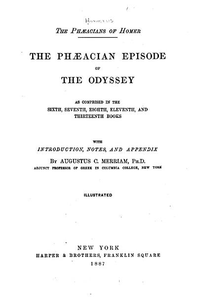 Download The Phaeacian Episode of the Odyssey as Comprised in the Sixth  Seventh  Eighth  Eleventh  and Thirteenth Books Book